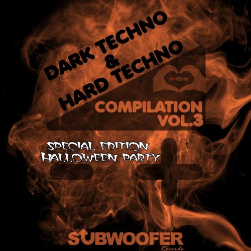 I Love Dark & Hard Techno Compilation, Vol. 3 (Subwoofer Records Greatest Hits Special Edition Halloween (Beste Halloween Specials)
