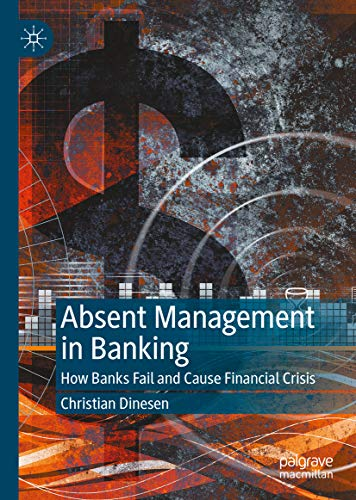 Absent Management in Banking: How Banks Fail and Cause Financial Crisis (English Edition)