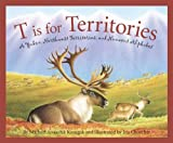 T is for Territories: A Yukon, Northwest Territories, and Nunavut Alphabet (Discover Canada Province by Province) by Michael Kusugak (2013-03-01)