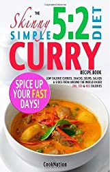 The Skinny 5:2 Diet Curry Recipe Book: Spice Up Your Fast Days With Simple Low Calorie Curries, Snacks, Soups, Salads & Sides From Around The World Under 200, 300 & 400 Calories by CookNation (2014) Paperback