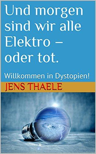 Und morgen sind wir alle Elektro – oder tot.: Willkommen in Dystopien!