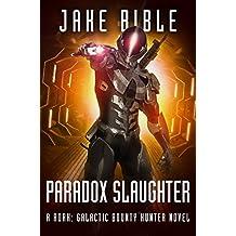 Paradox Slaughter: A Roak: Galactic Bounty Hunter Novel
