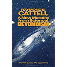 A New Morality from Science: Beyondism by Raymond B. Cattell (1973-06-01)