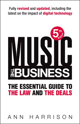 Music: The Business: The Essential Guide to the Law and the Deals