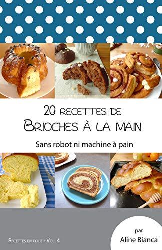 Couverture du livre 20 recettes de brioches à la main: Sans robot ni machine à pain (Recettes en folie t. 4)