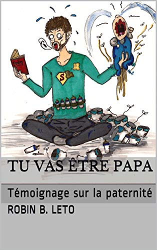 Tu vas être papa: Témoignage sur la paternité par Robin B. Leto