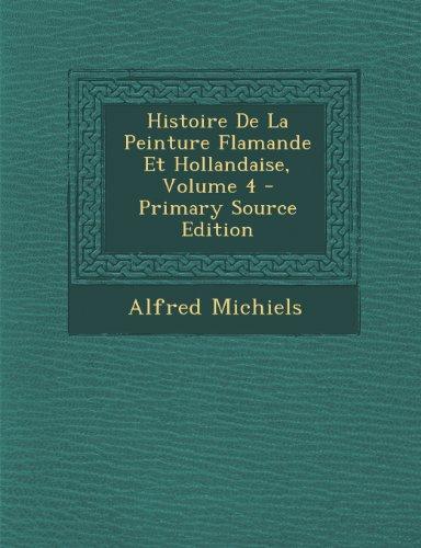 Histoire de La Peinture Flamande Et Hollandaise, Volume 4 - Primary Source Edition