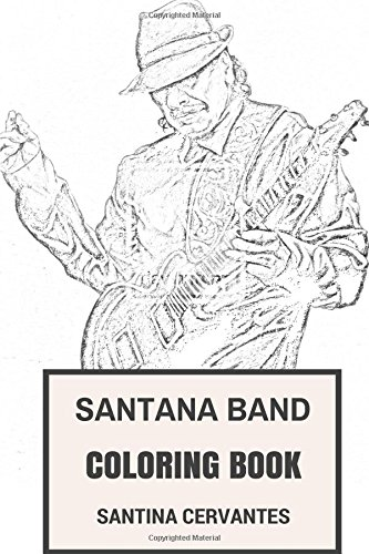 Santana Band Coloring Book: Legendary Latin Rock and Dance Samba Epic Guitarist Carlos Santana Inspired Adult Coloring Book (Santana Books)