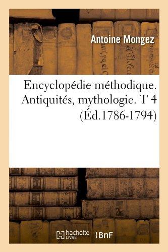 Encyclopédie méthodique. Antiquités, mythologie. T 4 (Éd.1786-1794)