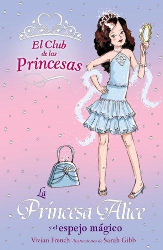 La Princesa Alice y el espejo mágico (Literatura Infantil (6-11 Años) - El Club De Las Princesas)