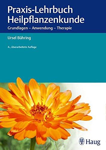 Praxis-Lehrbuch Heilpflanzenkunde: Grundlagen - Anwendung - Therapie