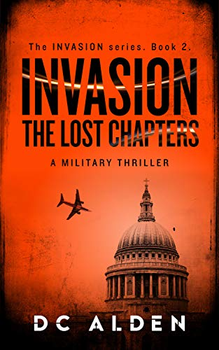 Invasion - The Lost Chapters: An Action-packed Military Thriller (invasion Series Book 2) por Dc Alden