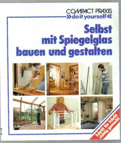 """Selbst mit Spiegelglas bauen und gestalten (Compact-Praxis \""""do it yourself\"""")"""