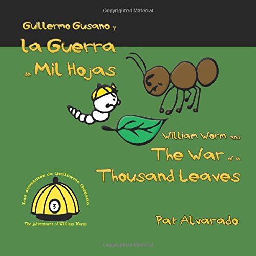 Guillermo Gusano y la Guerra de Mil Hojas * William Worm and the War of a Thousand Leaves por Pat Alvarado