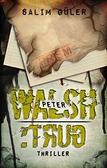 Peter Walsh :TRUG, Teil 4 - Thriller von [Güler, Salim]