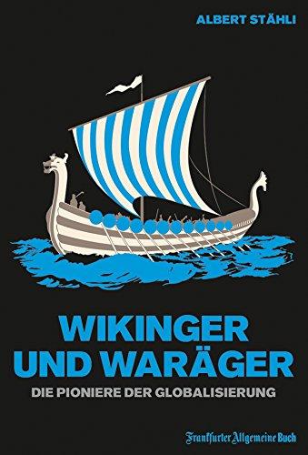 Wikinger und Waräger: Die Pioniere der Globalisierung
