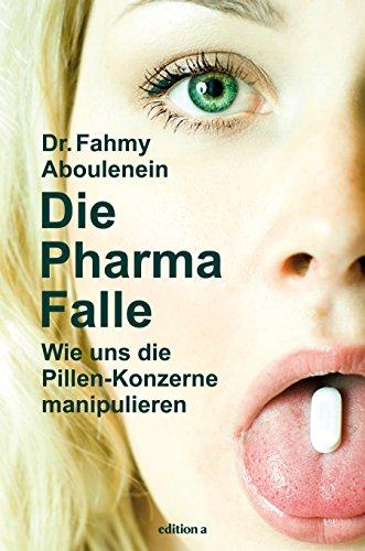 Die Pharma-Falle: Wie uns die Pillen-Konzerne manipulieren -