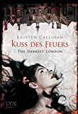 Buchinformationen und Rezensionen zu The Darkest London - Kuss des Feuers (Darkest-London-Reihe, Band 1) von Kristen Callihan