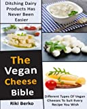 The Vegan Cheese Bible: Ditching Dairy Products Has Never Been Easier