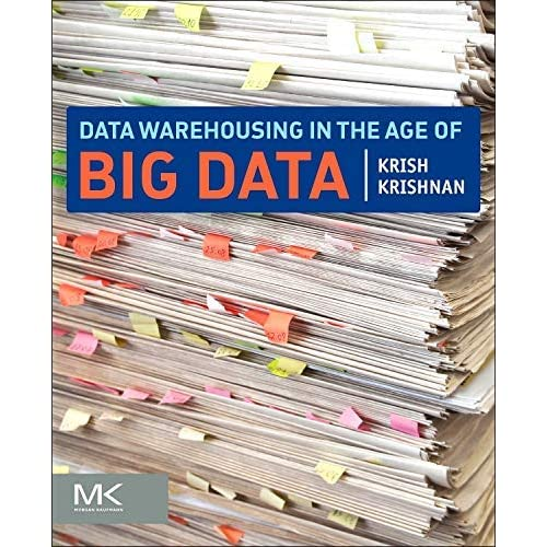 [Data Warehousing in the Age of Big Data (The Morgan Kaufmann Series on Business Intelligence)] [By: Krishnan, Krish] [May, 2013]