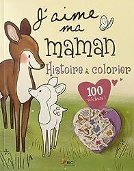 J'aime ma maman : Histoire à colorier