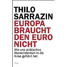 Europa braucht den Euro nicht: Wie uns politisches Wunschdenken in die Krise geführt hat (German Edition)
