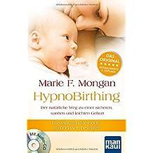 HypnoBirthing. Der natürliche Weg zu einer sicheren, sanften und leichten Geburt: Die Mongan-Methode - 10000fach bewährt! Mit Audio-CD!