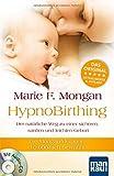 HypnoBirthing. Der natürliche Weg zu einer sicheren, sanften und leichten Geburt: Die Mongan-Methode - 10000fach bewährt! Mit Audio-CD! - Marie F Mongan