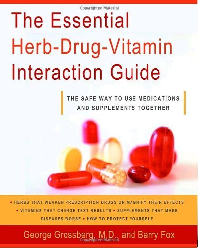 The Essential Herb-Drug-Vitamin Interaction Guide: The Safe Way to Use Medications and Supplements Together by George T. Grossberg (2007-04-10)