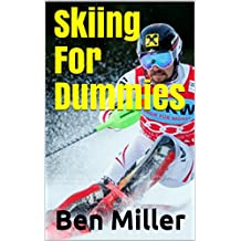 Skiing For Dummies: ULTIMATE GUIDE FOR LEARNING HOW TO SKI. Learn Skiing Secrets. Guaranteed to help your ski technique. Skiing for Beginners and Intermediate ... Overcome your fears. (English Edition)