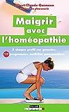 Maigrir avec l'homéopathie: A chaque profil ses granules, 10 programmes antikilos personnalisés (Poche) (French Edition)