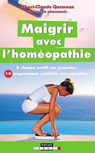 Maigrir avec l'homéopathie: A chaque profil ses granules, 10 programmes antikilos personnalisés