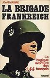 La brigade frankreich. la tragique aventure des ss français.