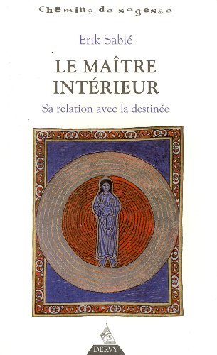 Le Maître intérieur : Sa relation avec la destinée par Erik Sablé