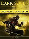 Dark Souls III Game Guide Unofficial (English Edition)