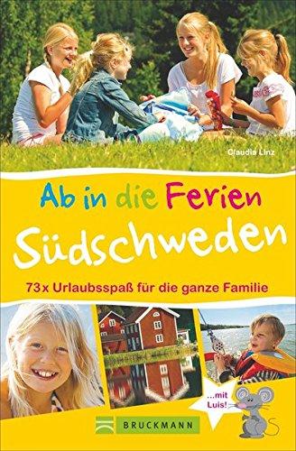 Preisvergleich Produktbild Familienreiseführer Südschweden: Ab in die Ferien - Südschweden. 73 x Urlaubsspaß für die ganze Familie. Ideen zum Wandern,  Baden in der Natur für Erlebnisurlaub in Südschweden mit Kindern