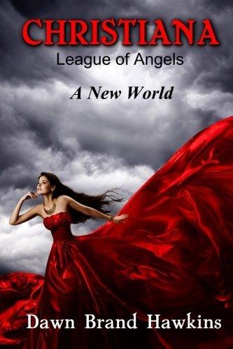 Christiana League of Angels: A New World (Volume 1) by Dawn Brand Hawkins (2016-04-12)
