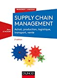 Supply chain management - 2e éd. - Achat, production, logistique, transport, vente...