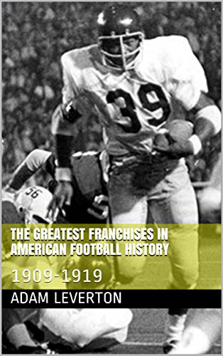 The Greatest Franchises in American Football History: 1909-1919 (English Edition) por Adam Leverton