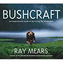 Bushcraft: An Inspirational Guide to Surviving the Wilderness