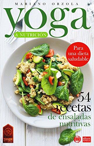 YOGA & NUTRICIÓN - 54 RECETAS DE ENSALADAS NUTRITIVAS: Para una dieta saludable (Colección YOGA EN CASA nº 20) por Mariano Orzola