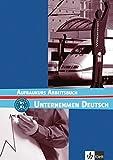 Unternehmen Deutsch Aufbaukurs. : Arbeitsbuch. B1 - B2