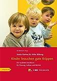 Starke Partner für frühe Bildung: Kinder brauchen gute Krippen: Ein Qualitäts-Handbuch für Planung, Aufbau und Betrieb