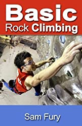 Basic Rock Climbing: Bouldering, Crack Climbing and General Rock Climbing Techniques (Survival Fitness Series) by Sam Fury (2014-06-24)