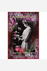 Most Beautiful Princess - A Novel Based on the Life of Grand Duchess Elizabeth of Russia Kindle Edition