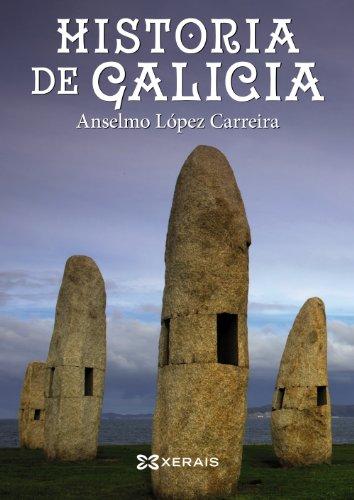 Descargar Libro Historia de Galicia (Obras De Referencia - Xerais Universitaria - Historia E Xeografía) de Anselmo López Carreira