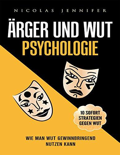 Ärger und Wut Psychologie: Wie man Wut gewinnbringend nutzen kann