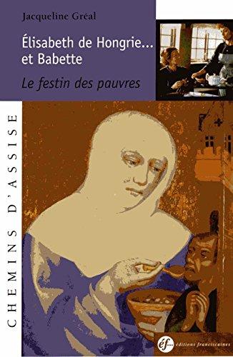 Elisabeth de Hongrie... et Babette : Le festin des pauvres par Jacqueline Gréal