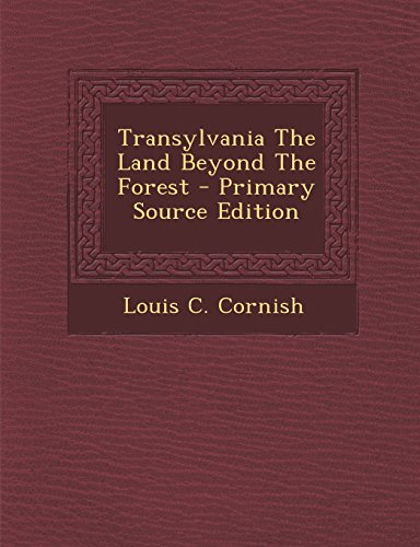Transylvania the Land Beyond the Forest - Primary Source Edition