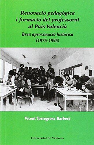 Renovació pedagògica i formació del professorat al País Valencià. Breu aproximac por Vicent Torregrosa Barberà